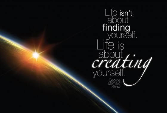 Life is about creating yourself