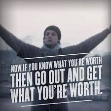 Go out and get what you are worth