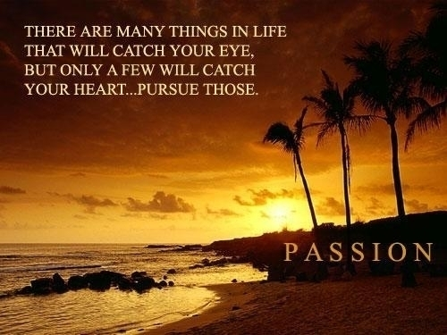 There are many things in your life - live your life with purpose passion heart