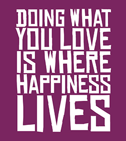 Doing what you love is where happiness begins